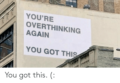 Got This: You got this. (: