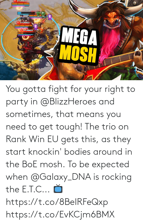 around: You gotta fight for your right to party in @BlizzHeroes and sometimes, that means you need to get tough!  The trio on Rank Win EU gets this, as they start knockin' bodies around in the BoE mosh.  To be expected when @Galaxy_DNA is rocking the E.T.C...  📺https://t.co/8BeIRFeQxp https://t.co/EvKCjm6BMX