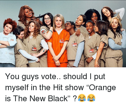 "Memes, Black, and 🤖: You guys vote.. should I put myself in the Hit show ""Orange is The New Black"" ?😂😂"