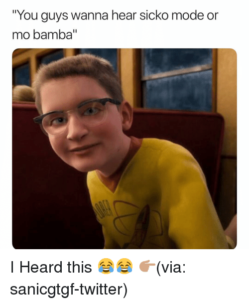 "Funny, Twitter, and Via: ""You guys wanna hear sicko mode or  mo bamba"" I Heard this 😂😂 👉🏽(via: sanicgtgf-twitter)"