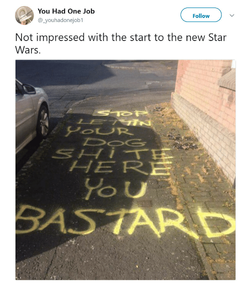 Star Wars, Star, and Job: You Had One Job  @_youhadonejob1  FollowV  Not impressed with the start to the new Star  Wars.  OUR  HERE  SASTARD