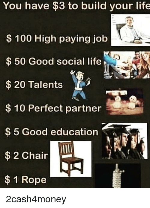 You Have $3 to Build Your Life $100 High Paying Job 50 Good