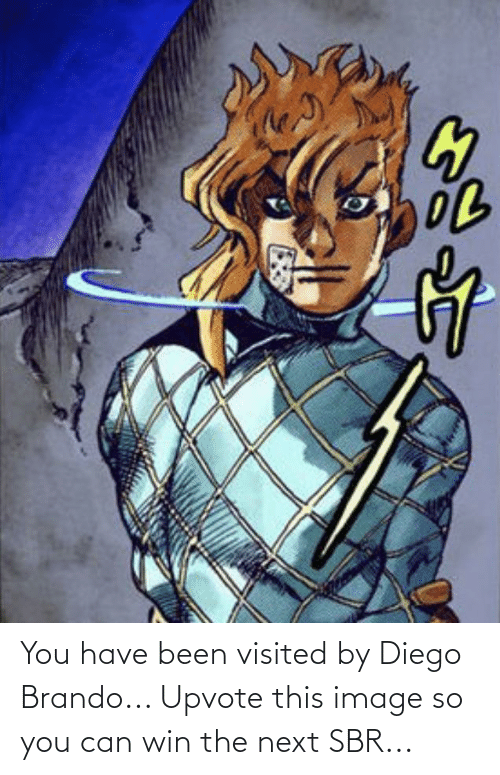 Visited: You have been visited by Diego Brando... Upvote this image so you can win the next SBR...