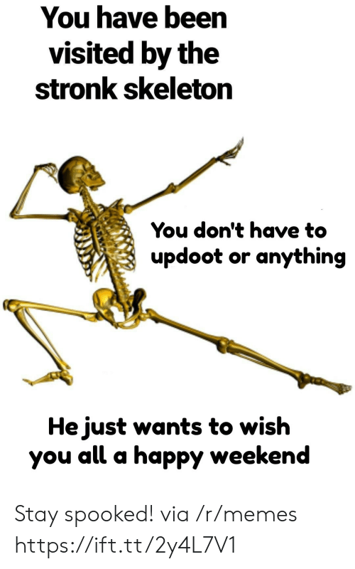 Spooked: You have been  visited by the  stronk skeleton  You don't have to  updoot or anything  He just wants to wish  you all a happy weekend Stay spooked! via /r/memes https://ift.tt/2y4L7V1
