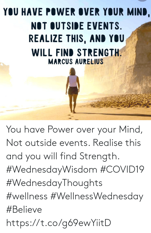 Wellness: You have Power over your Mind, Not outside events. Realise this and you will find Strength.  #WednesdayWisdom #COVID19  #WednesdayThoughts #wellness  #WellnessWednesday #Believe https://t.co/g69ewYiitD