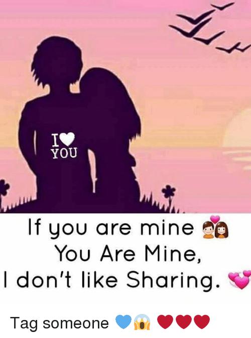 you are mine: YOU  If you are mine  You Are Mine,  I don't like Sharing. Tag someone 💙😱 ❤❤❤