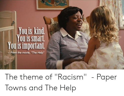 """Movie The Help: You is kind.  You is smart  You is important  --From the movie, """"The Help"""" The theme of """"Racism""""  - Paper Towns and The Help"""