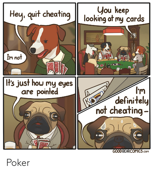 Cheating, Definitely, and How: you keep  looking at my cards  Hey, quit cheating  Im not  It's just how my eyes  are pointed  KO  definitely  not cheating-  GOODBEARCOMICS.coM Poker