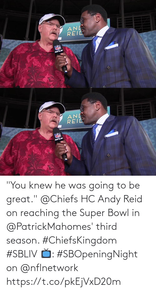 """He Was: """"You knew he was going to be great.""""  @Chiefs HC Andy Reid on reaching the Super Bowl in @PatrickMahomes' third season. #ChiefsKingdom #SBLIV  📺: #SBOpeningNight on @nflnetwork https://t.co/pkEjVxD20m"""
