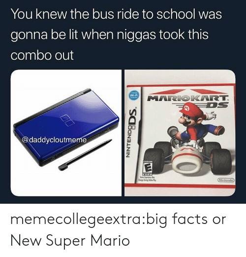 Facts, Lit, and School: You knew the bus ride to school was  gonna be lit when niggas took this  combo out  Wi-Fi  MARIOKART  @daddycloutmeme memecollegeextra:big facts or New Super Mario