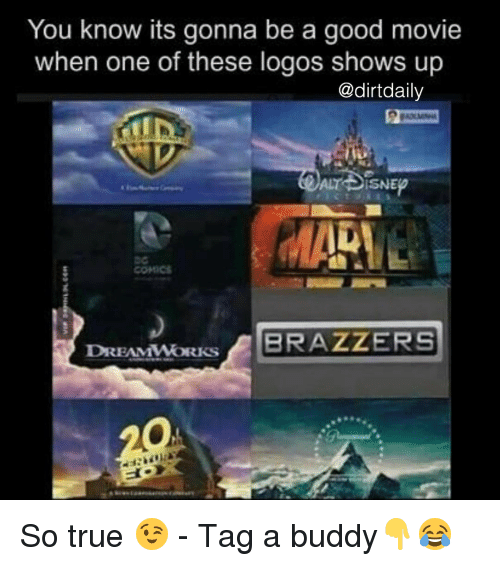 Disns: You know its gonna be a good movie  when one of these logos shows up  @dirt daily  ALT DISNE  COMICS  DREAMWORKS  A BRAZZERS So true 😉 - Tag a buddy👇😂