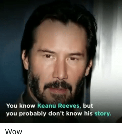 keanu reeve: You know Keanu Reeves, but  you probably don't know his story. Wow
