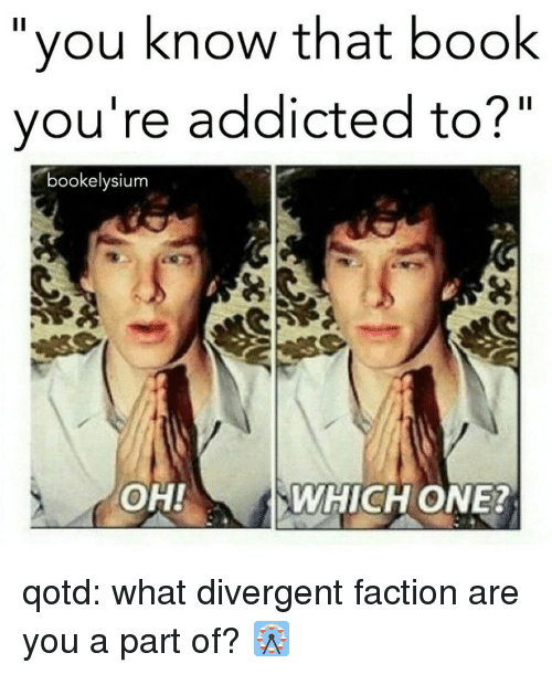 """Divergent: you know that book  you're addicted to?""""  bookelysium  OH!  WHICH ONE? qotd: what divergent faction are you a part of? 🎡"""