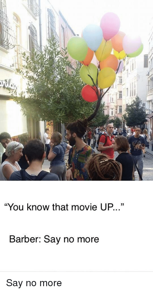 """Barber, Movie, and Say No More: """"You know that movie UP...""""  Barber: Say no more Say no more"""