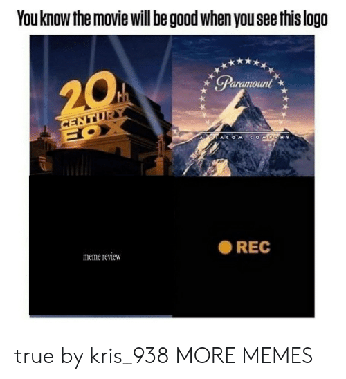 paramount: You know the movie will be good when you see this logo  20  Paramount  CENTUR  FOX  COMDANY  meme review  REC true by kris_938 MORE MEMES