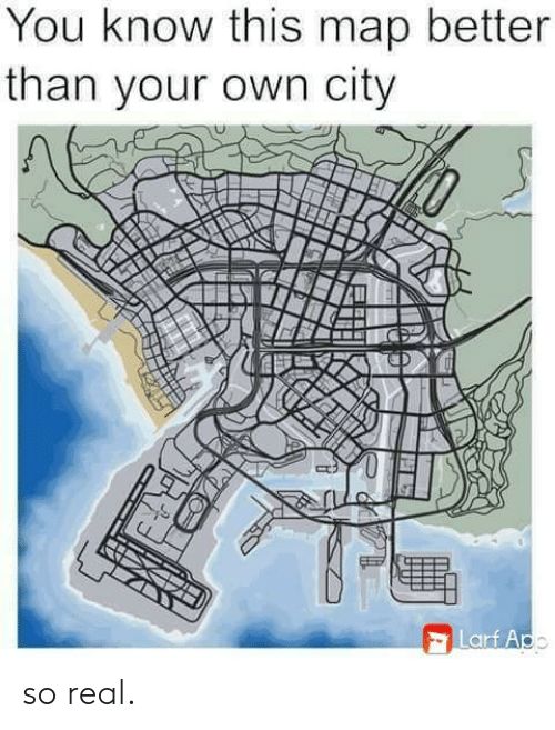 you-know-this: You know this map better  than your own city  Larf Apo so real.