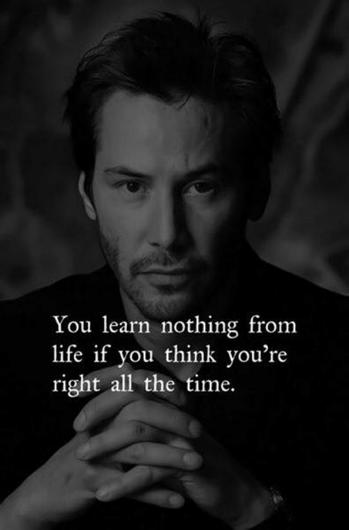 Life, Time, and All The: You learn nothing from  life if you think you're  right all the time