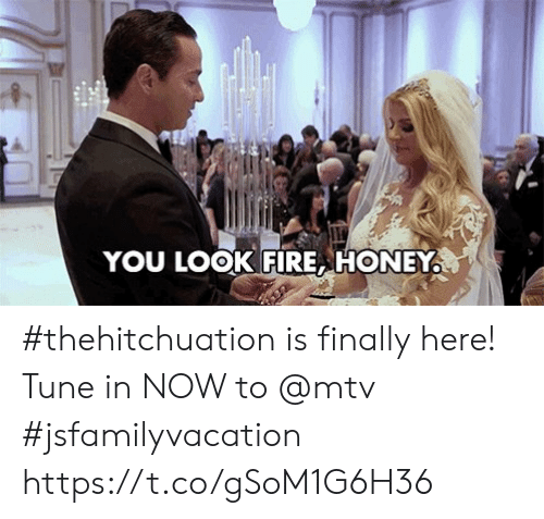 tune: YOU LOOK FIRE HONEY #thehitchuation is finally here! Tune in NOW to @mtv #jsfamilyvacation https://t.co/gSoM1G6H36