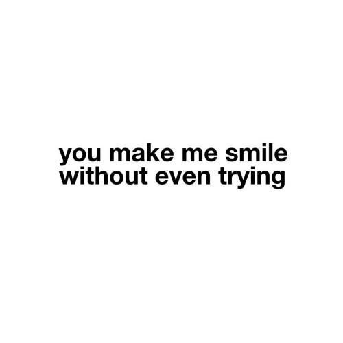 Smile, Make, and You: you make me smile  without even trying