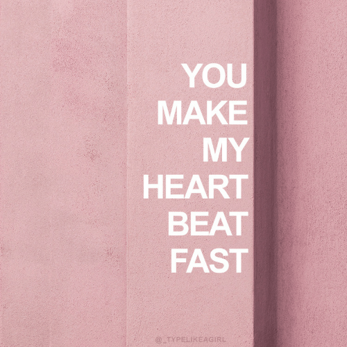 You Make: YOU  MAKE  MY  HEART  BEAT  FAST  @ TYPELIKEAGIRL