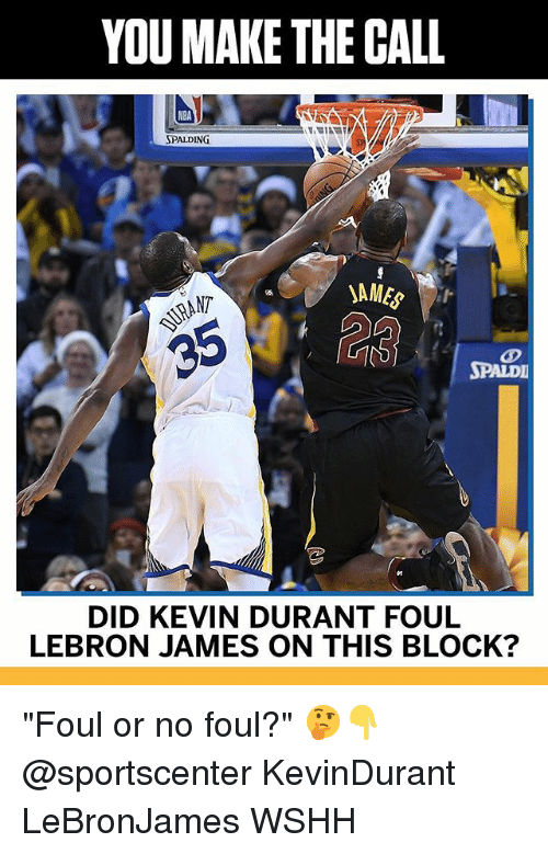 """spalding: YOU MAKE THE CALL  SPALDING  NT  SPALDI  DID KEVIN DURANT FOUL  LEBRON JAMES ON THIS BLOCK? """"Foul or no foul?"""" 🤔👇 @sportscenter KevinDurant LeBronJames WSHH"""