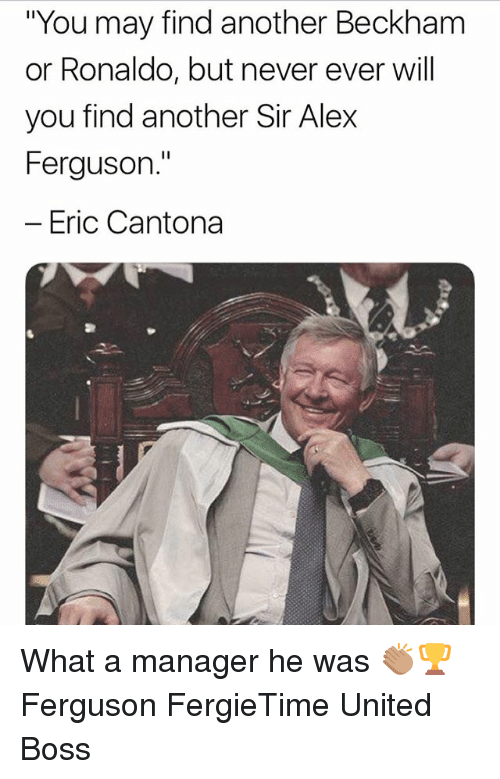 """Ferguson: """"You may find another Beckham  or Ronaldo, but never ever will  you find another Sir Alex  Ferguson.""""  -Eric Cantona What a manager he was 👏🏽🏆 Ferguson FergieTime United Boss"""