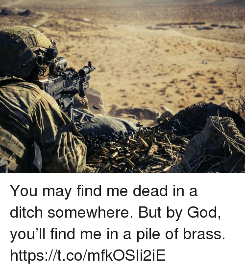 God, Memes, and 🤖: You may find me dead in a ditch somewhere. But by God, you'll find me in a pile of brass. https://t.co/mfkOSIi2iE