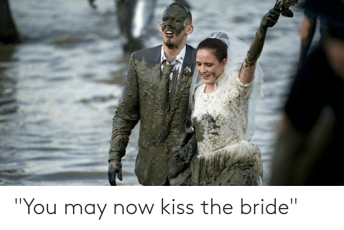 "now kiss: ""You may now kiss the bride"""