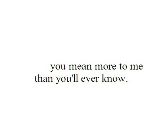 Mean, You, and More: you mean more to me  than you'll ever know.