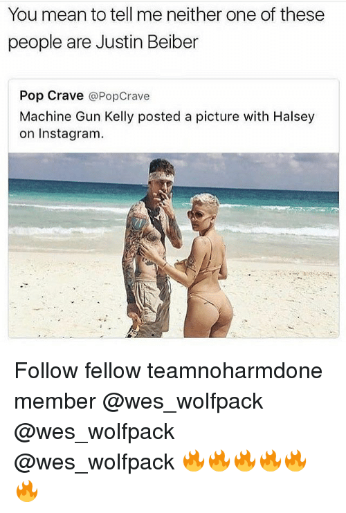 justin beiber: You mean to tell me neither one of these  people are Justin Beiber  Pop Crave @PopCrave  Machine Gun Kelly posted a picture with Halsey  on Instagram. Follow fellow teamnoharmdone member @wes_wolfpack @wes_wolfpack @wes_wolfpack 🔥🔥🔥🔥🔥🔥
