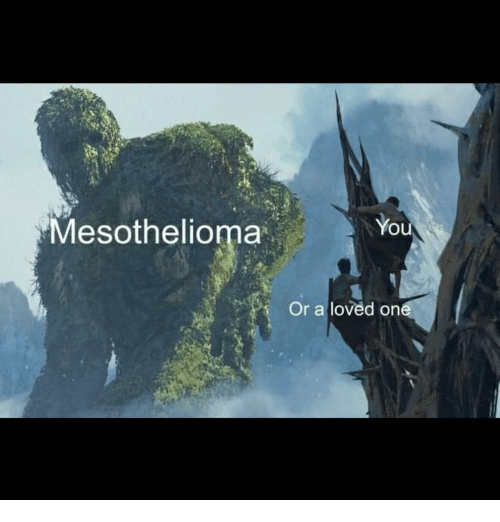 Dank Memes, Mesothelioma, and You: You  Mesothelioma  Or a loved on