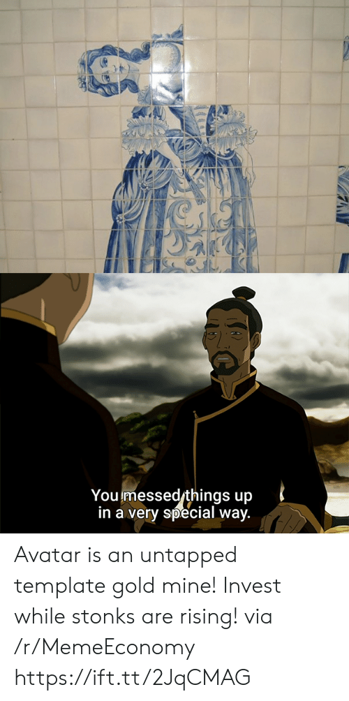 template: You messed things up  in a very special way. Avatar is an untapped template gold mine! Invest while stonks are rising! via /r/MemeEconomy https://ift.tt/2JqCMAG