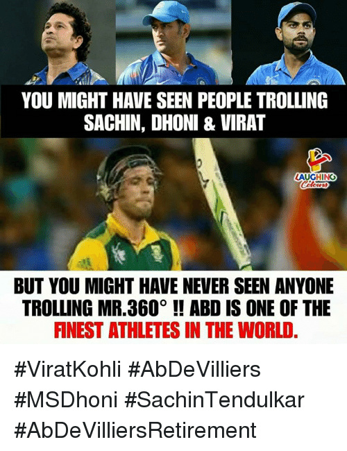 Trolling, World, and Never: YOU MIGHT HAVE SEEN PEOPLE TROLLING  SACHIN, DHONI&VIRAT  AUGHING  BUT YOU MIGHT HAVE NEVER SEEN ANYONE  TROLLING MR.360° ! ABD IS ONE OF THE  FNEST ATHLETES IN THE WORLD #ViratKohli #AbDeVilliers #MSDhoni #SachinTendulkar #AbDeVilliersRetirement