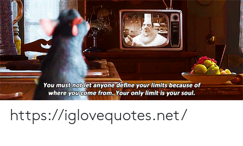 your soul: You must not let anyone define your limits because of  where you come from. Your only limit is your soul. https://iglovequotes.net/