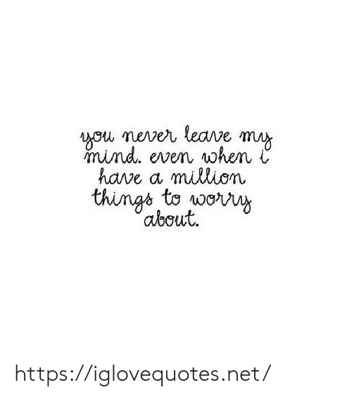 Mind, Never, and Net: you never leave muy  mind. even when  have a million  things to woy  'about. https://iglovequotes.net/