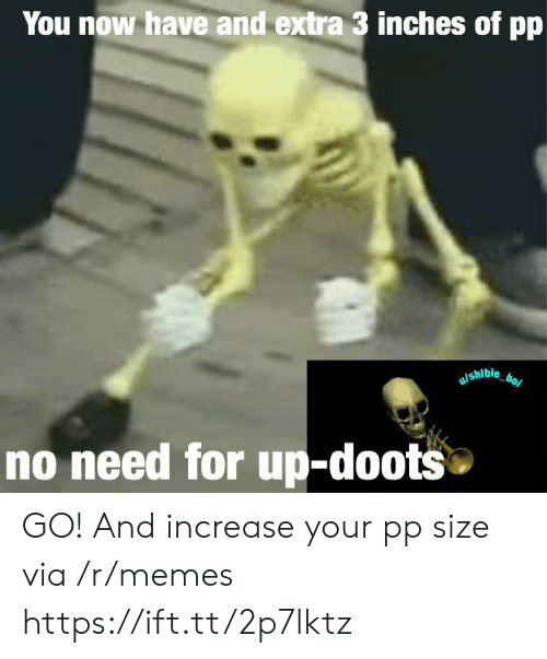 Memes, Via, and You: You now have and extra 3 inches of pp  shlble bo  no need for up-doots GO! And increase your pp size via /r/memes https://ift.tt/2p7lktz