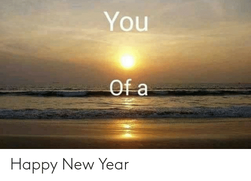 New Year's: You  Of a Happy New Year