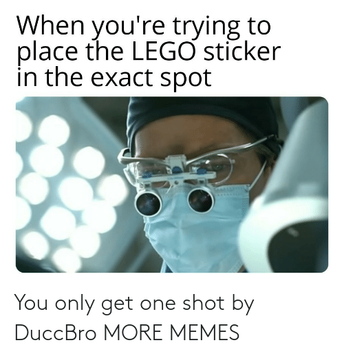 Get One: You only get one shot by DuccBro MORE MEMES