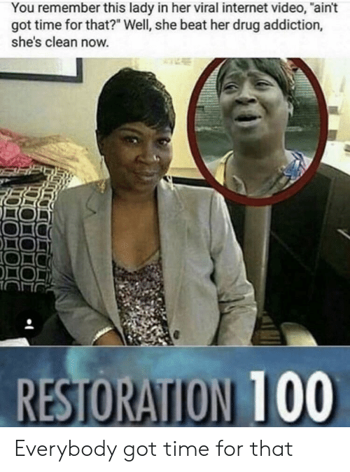 """Got Time: You remember this lady in her viral internet video, """"ain't  got time for that?"""" Well, she beat her drug addiction,  she's clean now. Everybody got time for that"""