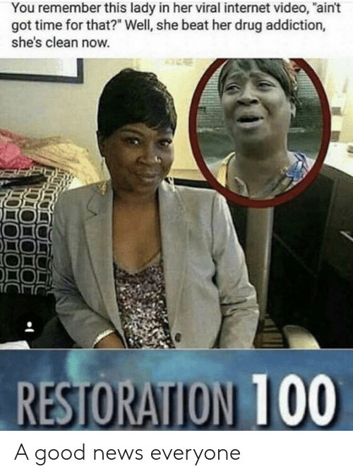 """Got Time: You remember this lady in her viral internet video, """"ain't  got time for that?"""" Well, she beat her drug addiction,  she's clean now. A good news everyone"""