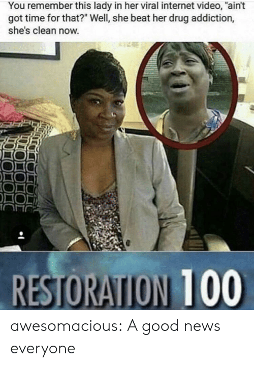 """Got Time: You remember this lady in her viral internet video, """"ain't  got time for that?"""" Well, she beat her drug addiction,  she's clean now. awesomacious:  A good news everyone"""