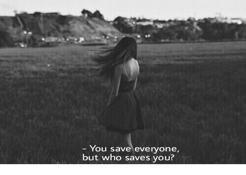 Who, You, and Everyone: You save everyone  but who saves you?