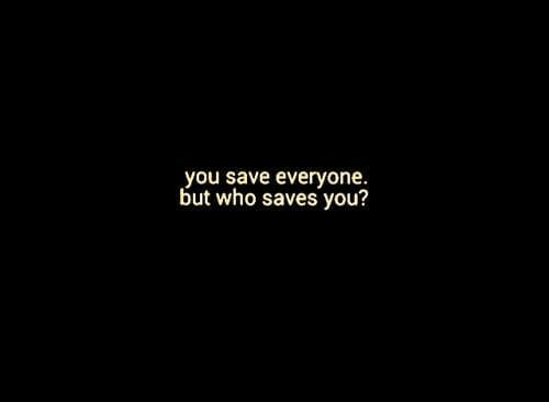 Who, You, and Everyone: you save everyone.  but who saves you?