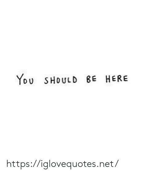 You Should: You SHOULD BE HERE https://iglovequotes.net/