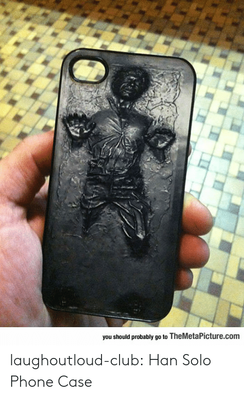 Han Solo: you should probably go to TheMetaPicture.com laughoutloud-club:  Han Solo Phone Case