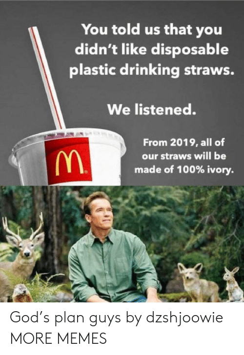 anaconda: You told us that you  didn't like disposable  plastic drinking straws.  We listened.  From 2019, all of  our straws will be  made of 100% ivory. God's plan guys by dzshjoowie MORE MEMES