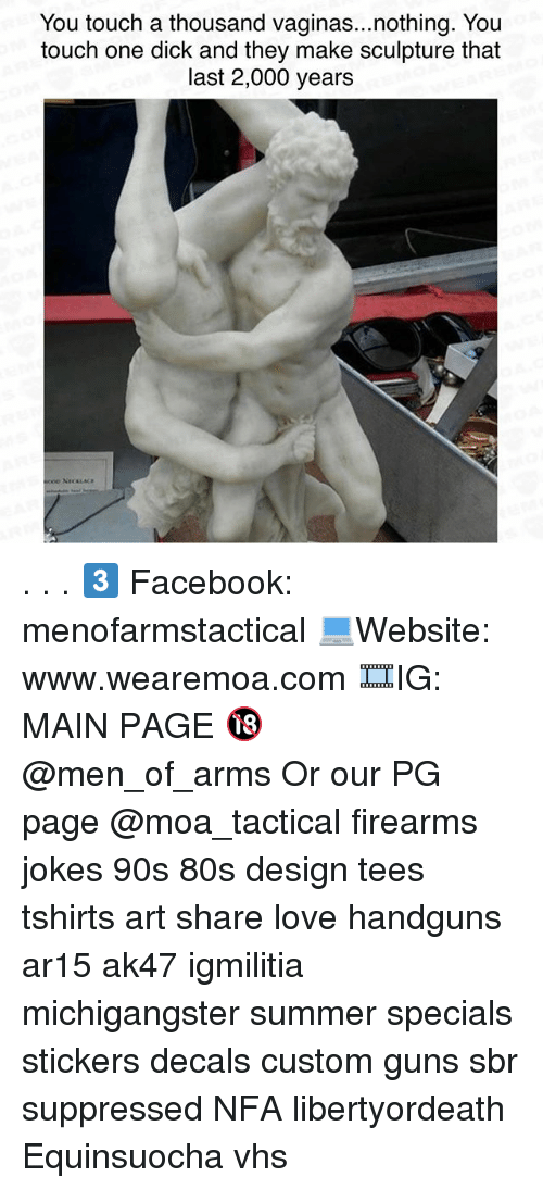 customization: You touch a thousand vaginas...nothing. You  touch one dick and they make sculpture that  last 2,000 years . . . 3️⃣ Facebook: menofarmstactical 💻Website: www.wearemoa.com 🎞IG: MAIN PAGE 🔞 @men_of_arms Or our PG page @moa_tactical firearms jokes 90s 80s design tees tshirts art share love handguns ar15 ak47 igmilitia michigangster summer specials stickers decals custom guns sbr suppressed NFA libertyordeath Equinsuocha vhs
