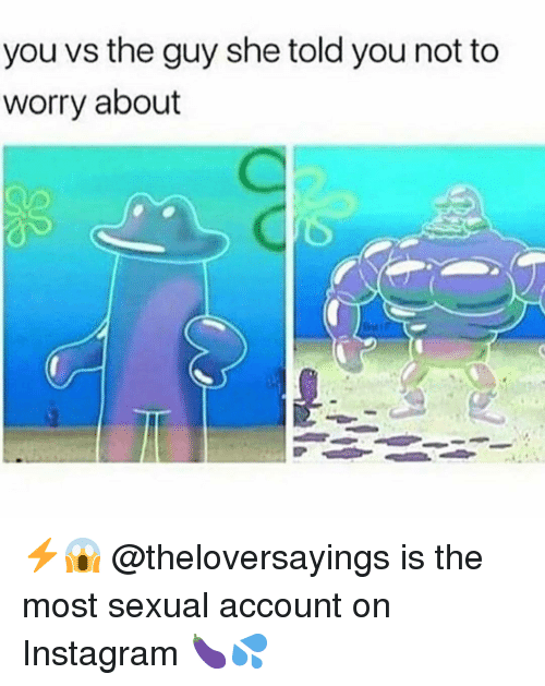 You Vs The Guy: you vs the guy she told you not to  worry about ⚡️😱 @theloversayings is the most sexual account on Instagram 🍆💦