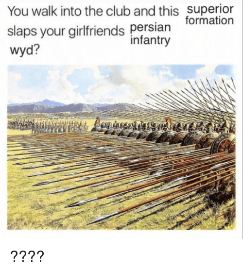 Club, Memes, and Wyd: You walk into the club and this superior  slaps your girlfriends persian ormat  wyd?  infantry ????