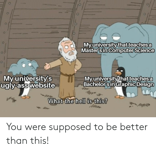 Supposed: You were supposed to be better than this!